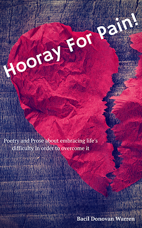 Hooray for Pain!: Poetry and Prose about embracing life's difficulty in order to overcome it